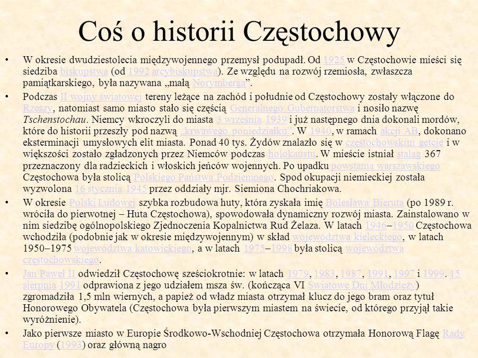 Coś o historii Częstochowy W okresie dwudziestolecia międzywojennego przemysł podupadł. Od 1925 w Częstochowie mieści się siedziba biskupstwa (od 1992