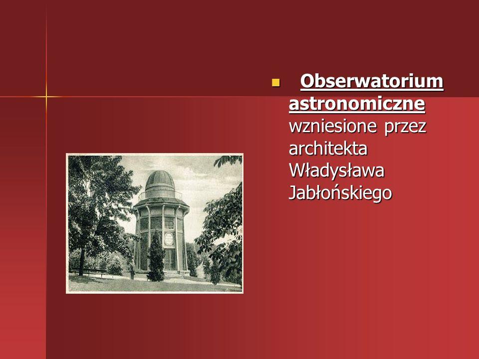 Obserwatorium astronomiczne wzniesione przez architekta Władysława Jabłońskiego Obserwatorium astronomiczne wzniesione przez architekta Władysława Jab