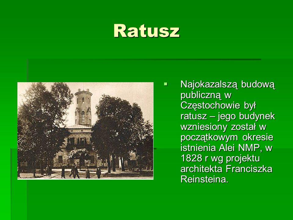 Ratusz Ratusz Najokazalszą budową publiczną w Częstochowie był ratusz – jego budynek wzniesiony został w początkowym okresie istnienia Alei NMP, w 182