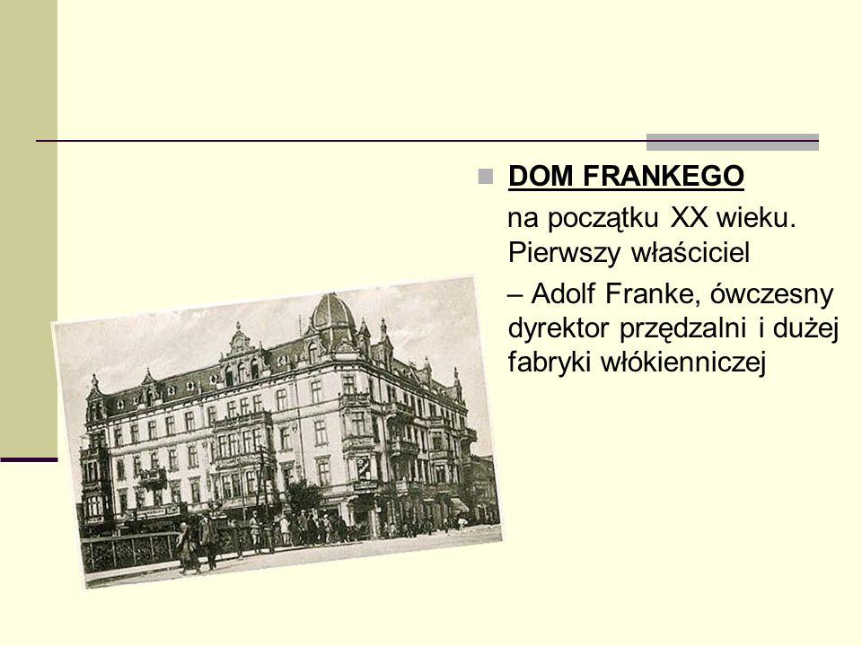 DOM FRANKEGO na początku XX wieku. Pierwszy właściciel – Adolf Franke, ówczesny dyrektor przędzalni i dużej fabryki włókienniczej