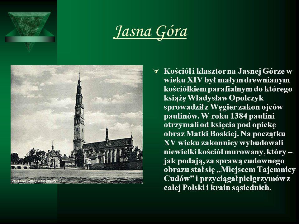 Jasna Góra Kościół i klasztor na Jasnej Górze w wieku XIV był małym drewnianym kościółkiem parafialnym do którego książę Władysław Opolczyk sprowadził