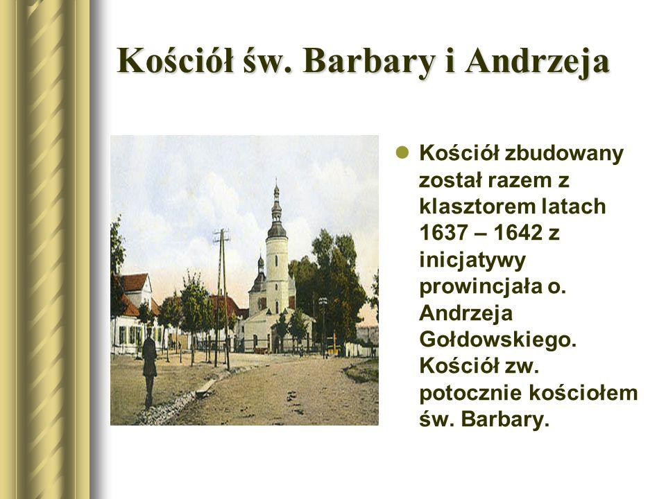 Kościół św. Barbary i Andrzeja Kościół zbudowany został razem z klasztorem latach 1637 – 1642 z inicjatywy prowincjała o. Andrzeja Gołdowskiego. Kości
