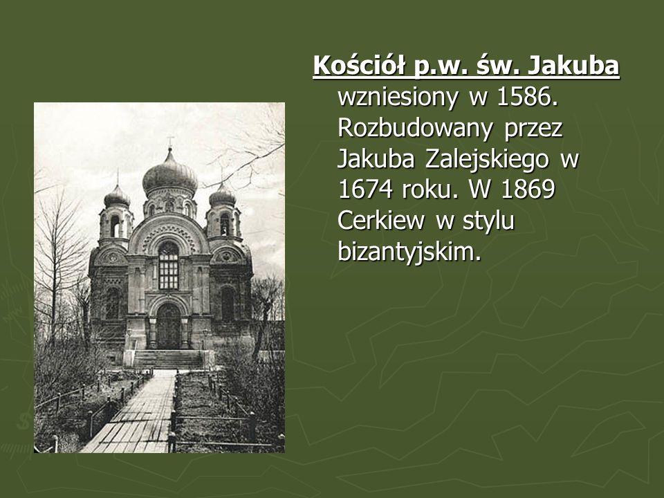 Kościół p.w. św. Jakuba wzniesiony w 1586. Rozbudowany przez Jakuba Zalejskiego w 1674 roku. W 1869 Cerkiew w stylu bizantyjskim.