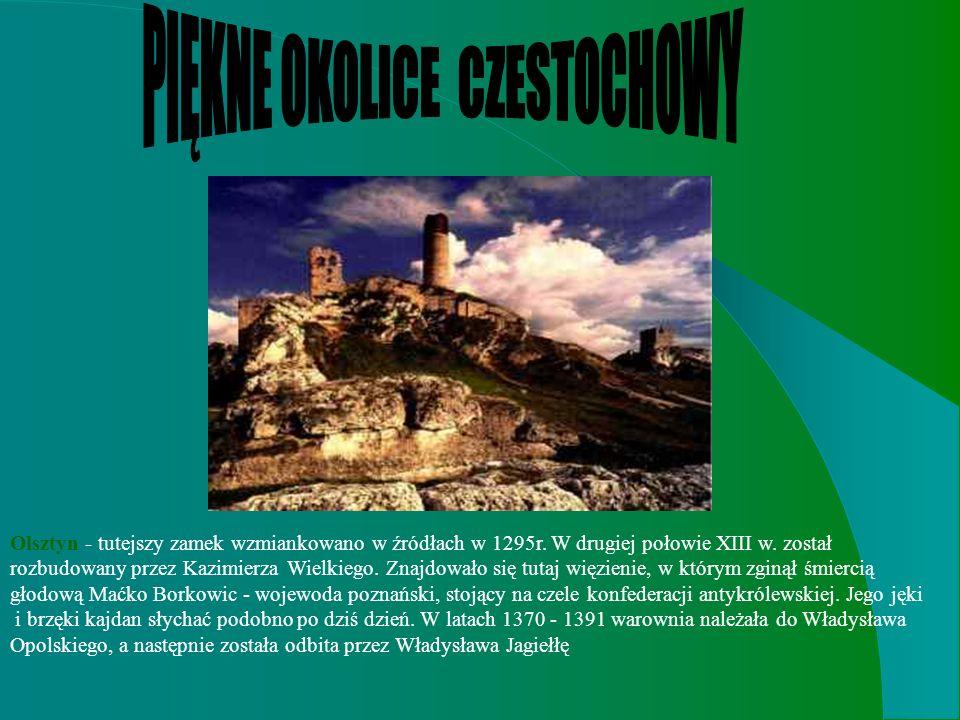 Olsztyn - tutejszy zamek wzmiankowano w źródłach w 1295r. W drugiej połowie XIII w. został rozbudowany przez Kazimierza Wielkiego. Znajdowało się tuta