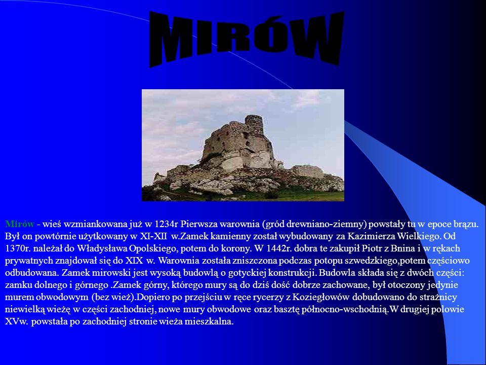 Mirów - wieś wzmiankowana już w 1234r Pierwsza warownia (gród drewniano-ziemny) powstały tu w epoce brązu. Był on powtórnie użytkowany w XI-XII w.Zame