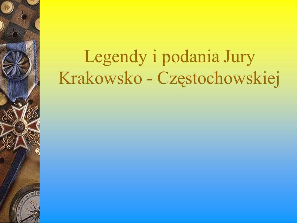 Legendy i podania Jury Krakowsko - Częstochowskiej