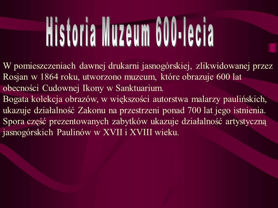 W pomieszczeniach dawnej drukarni jasnogórskiej, zlikwidowanej przez Rosjan w 1864 roku, utworzono muzeum, które obrazuje 600 lat obecności Cudownej I