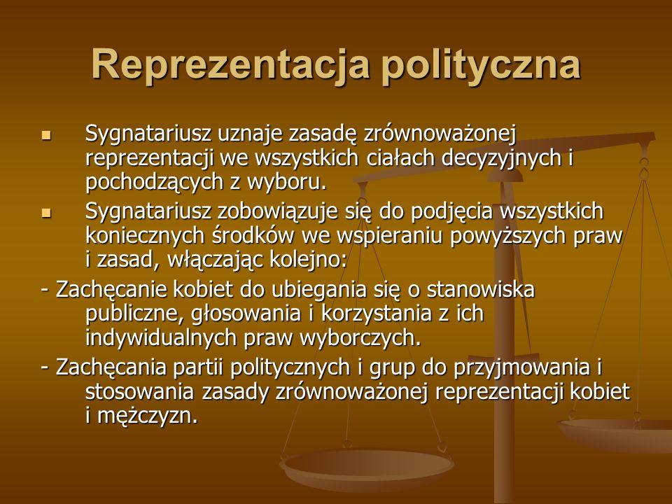 Reprezentacja polityczna Sygnatariusz uznaje zasadę zrównoważonej reprezentacji we wszystkich ciałach decyzyjnych i pochodzących z wyboru. Sygnatarius