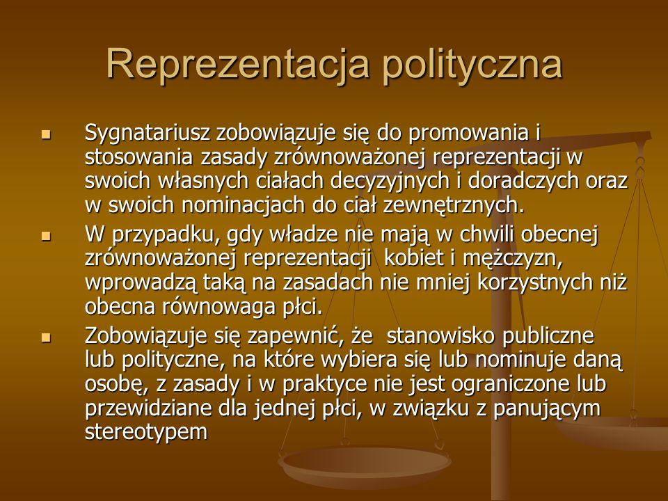 Reprezentacja polityczna Sygnatariusz zobowiązuje się do promowania i stosowania zasady zrównoważonej reprezentacji w swoich własnych ciałach decyzyjn