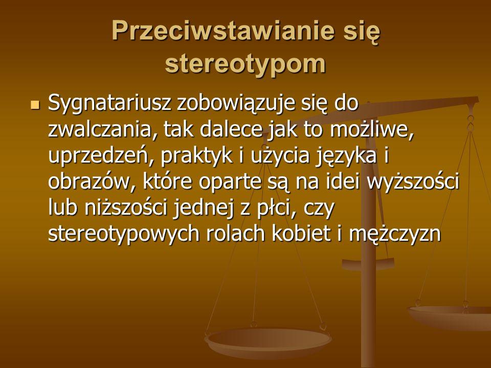 Przeciwstawianie się stereotypom Sygnatariusz zobowiązuje się do zwalczania, tak dalece jak to możliwe, uprzedzeń, praktyk i użycia języka i obrazów,