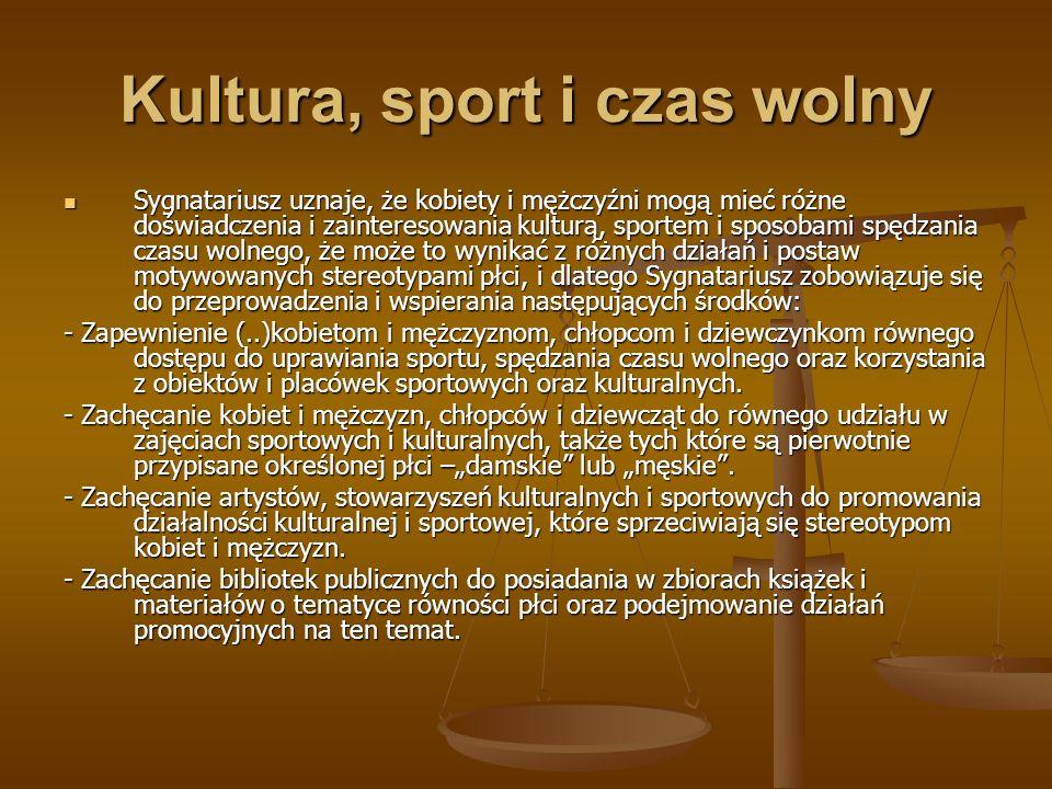 Kultura, sport i czas wolny Sygnatariusz uznaje, że kobiety i mężczyźni mogą mieć różne doświadczenia i zainteresowania kulturą, sportem i sposobami s