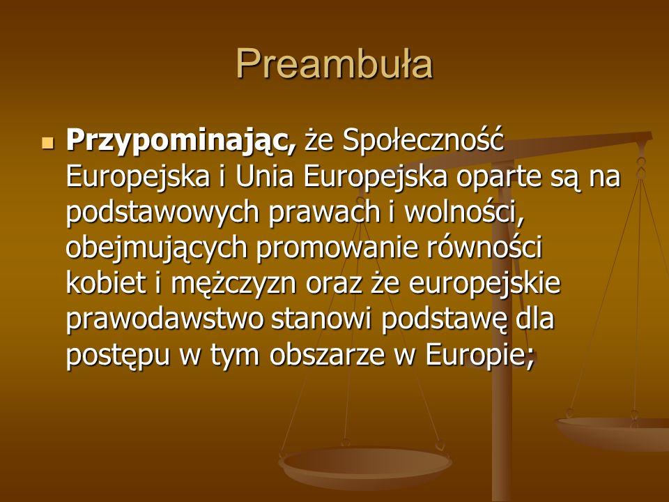 Preambuła Przypominając, że Społeczność Europejska i Unia Europejska oparte są na podstawowych prawach i wolności, obejmujących promowanie równości ko