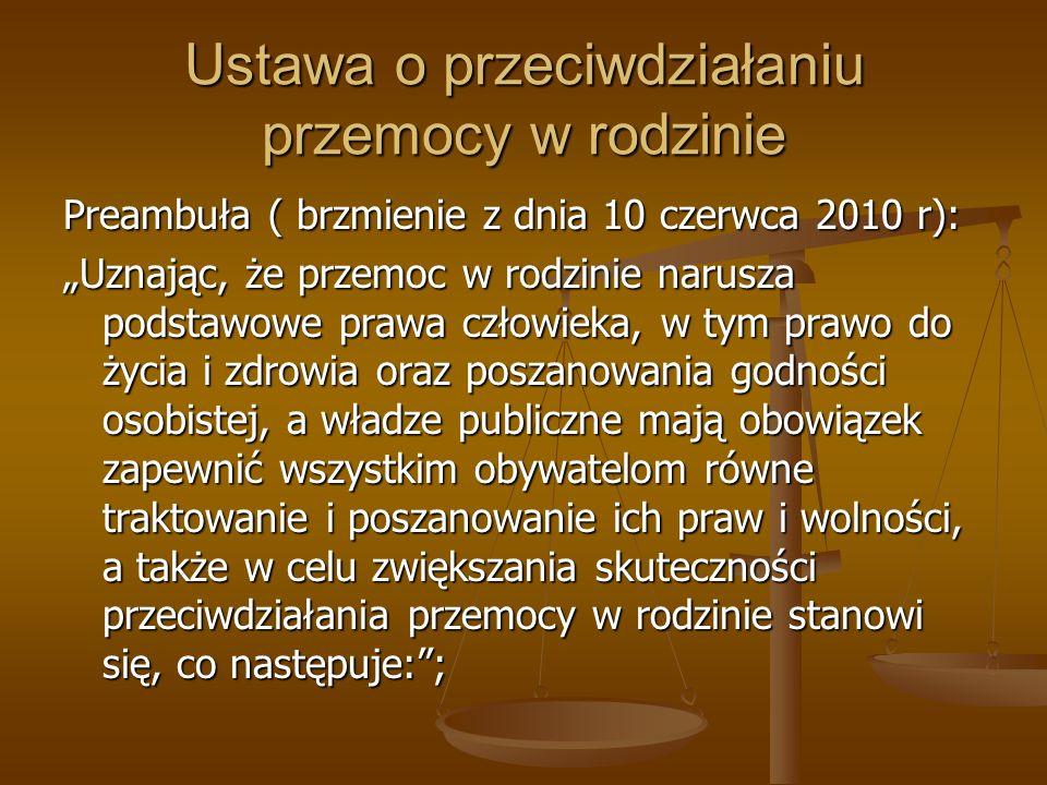 Ustawa o przeciwdziałaniu przemocy w rodzinie Preambuła ( brzmienie z dnia 10 czerwca 2010 r): Uznając, że przemoc w rodzinie narusza podstawowe prawa