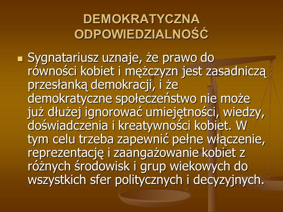 DEMOKRATYCZNA ODPOWIEDZIALNOŚĆ Sygnatariusz uznaje, że prawo do równości kobiet i mężczyzn jest zasadniczą przesłanką demokracji, i że demokratyczne s