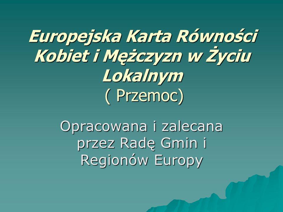 Europejska Karta Równości Kobiet i Mężczyzn w Życiu Lokalnym ( Przemoc) Opracowana i zalecana przez Radę Gmin i Regionów Europy