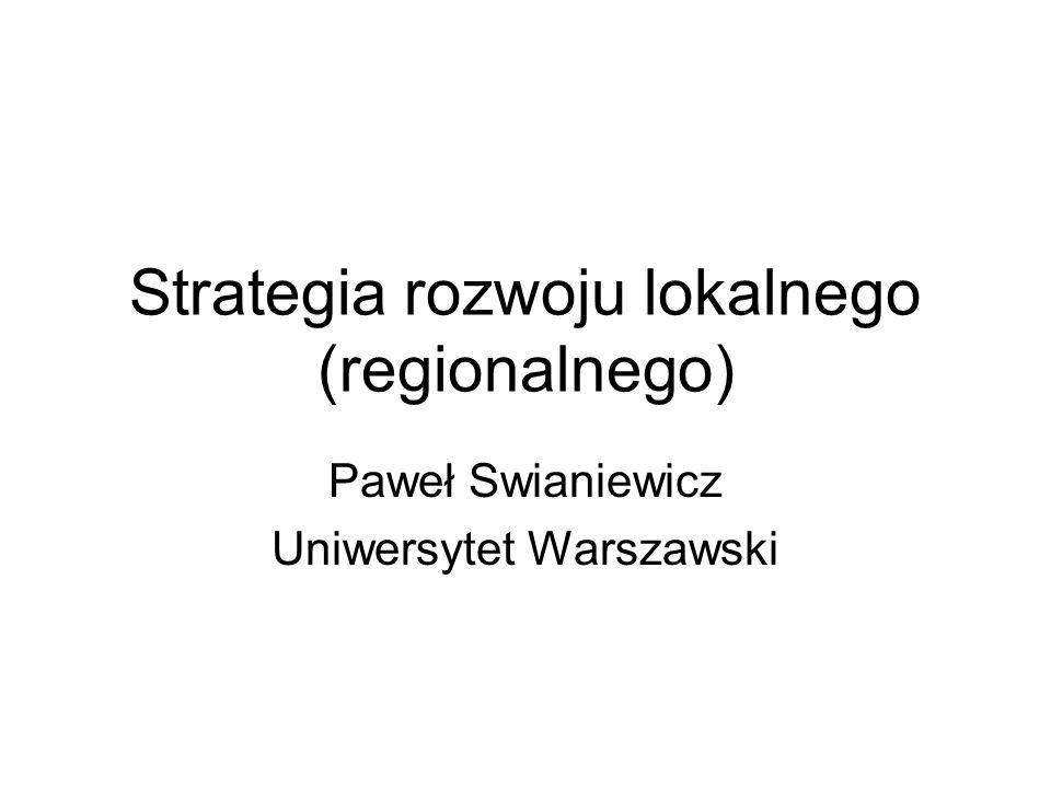 Strategia rozwoju lokalnego (regionalnego) Paweł Swianiewicz Uniwersytet Warszawski