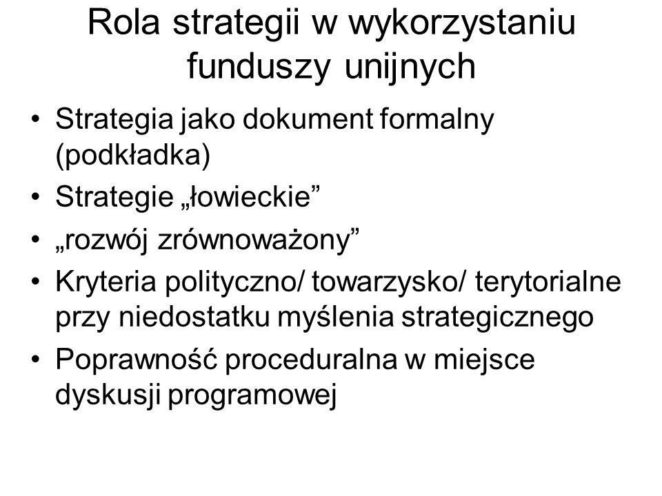 Rola strategii w wykorzystaniu funduszy unijnych Strategia jako dokument formalny (podkładka) Strategie łowieckie rozwój zrównoważony Kryteria polityc