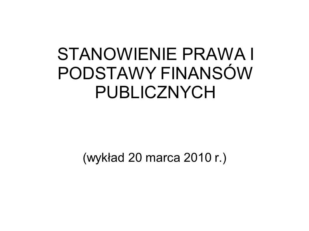 STANOWIENIE PRAWA I PODSTAWY FINANSÓW PUBLICZNYCH (wykład 20 marca 2010 r.)