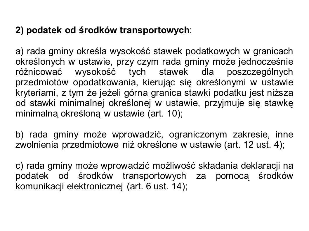 2) podatek od środków transportowych: a) rada gminy określa wysokość stawek podatkowych w granicach określonych w ustawie, przy czym rada gminy może j
