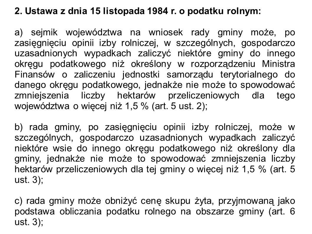 2. Ustawa z dnia 15 listopada 1984 r. o podatku rolnym: a) sejmik województwa na wniosek rady gminy może, po zasięgnięciu opinii izby rolniczej, w szc
