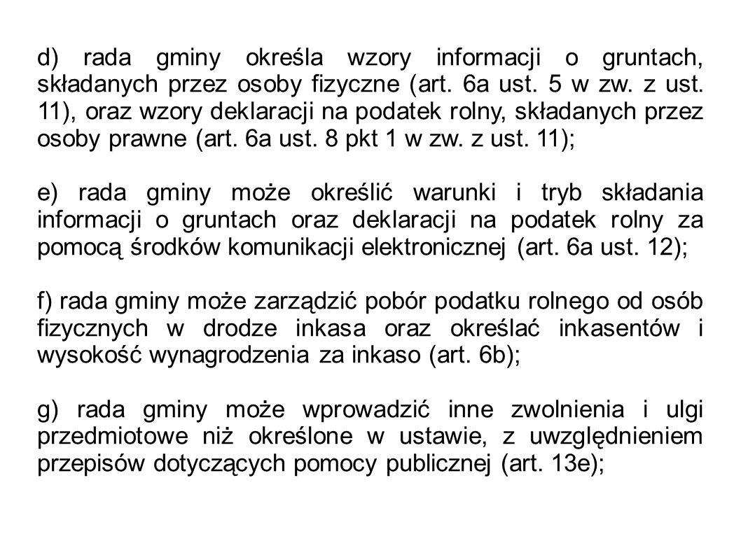 d) rada gminy określa wzory informacji o gruntach, składanych przez osoby fizyczne (art. 6a ust. 5 w zw. z ust. 11), oraz wzory deklaracji na podatek