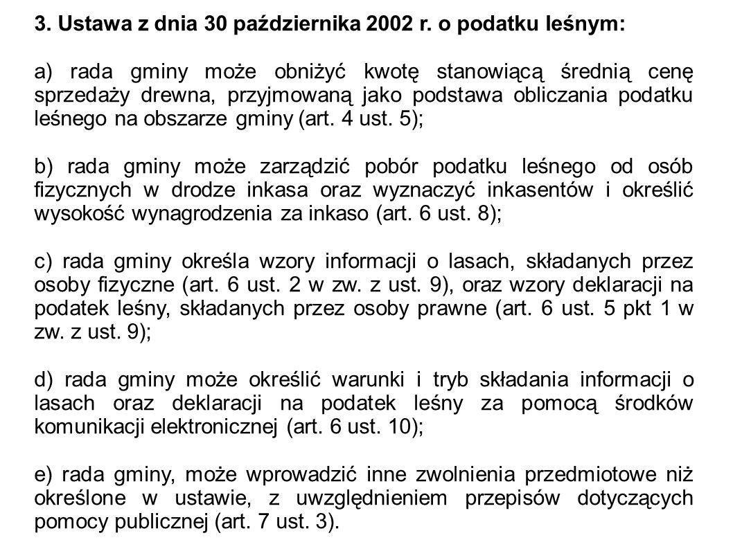3. Ustawa z dnia 30 października 2002 r. o podatku leśnym: a) rada gminy może obniżyć kwotę stanowiącą średnią cenę sprzedaży drewna, przyjmowaną jako