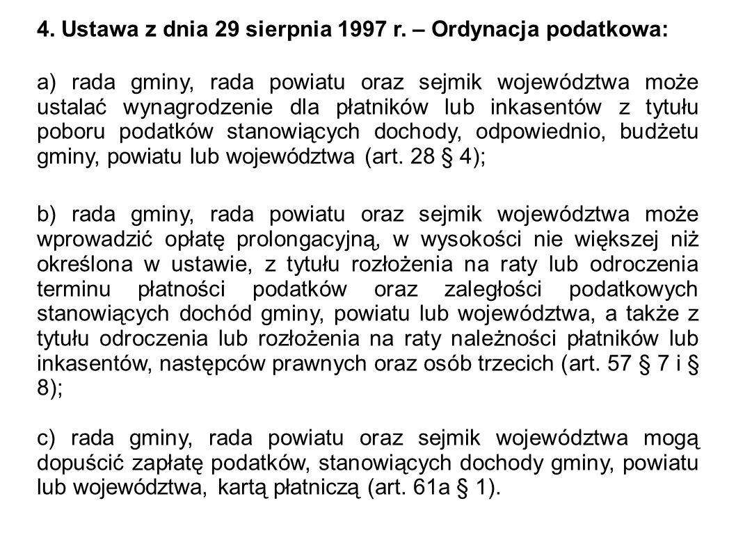 4. Ustawa z dnia 29 sierpnia 1997 r. – Ordynacja podatkowa: a) rada gminy, rada powiatu oraz sejmik województwa może ustalać wynagrodzenie dla płatnik
