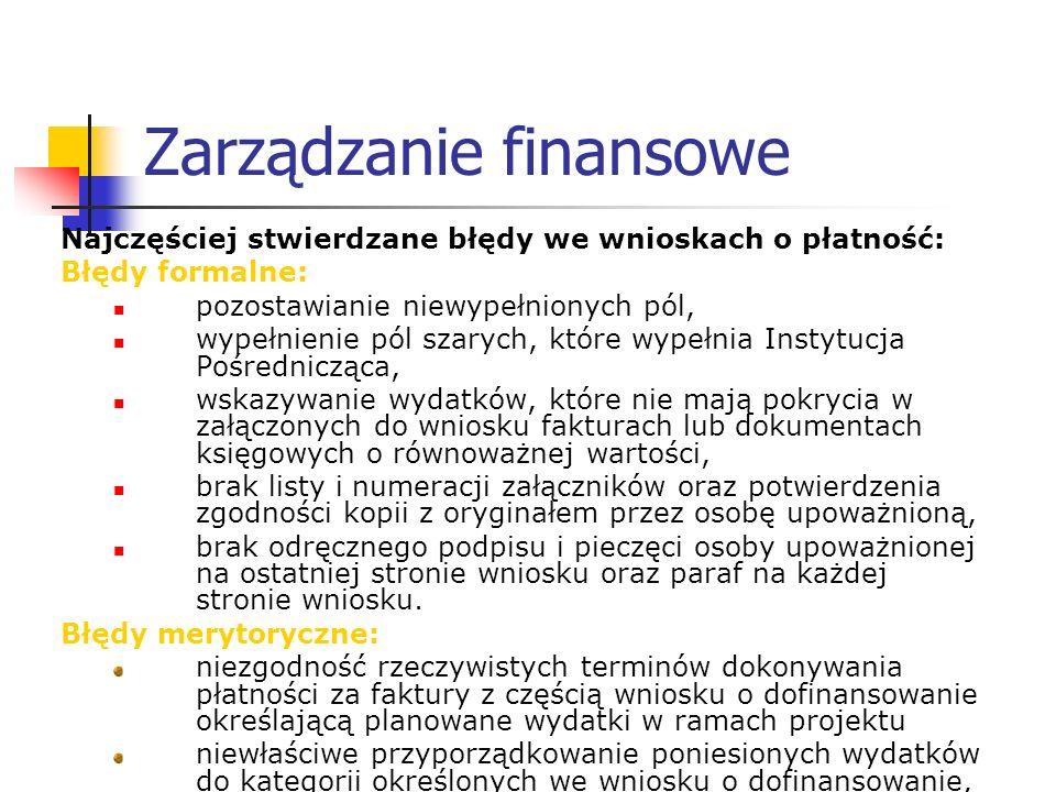 Zarządzanie finansowe Najczęściej stwierdzane błędy we wnioskach o płatność: Błędy formalne: pozostawianie niewypełnionych pól, wypełnienie pól szaryc