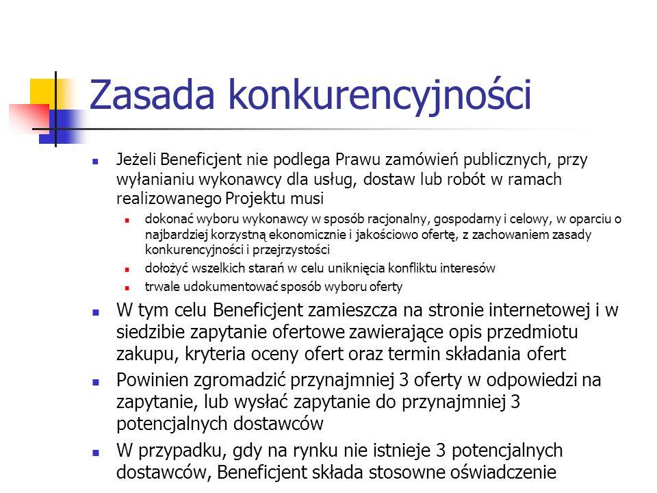 Zasada konkurencyjności Jeżeli Beneficjent nie podlega Prawu zamówień publicznych, przy wyłanianiu wykonawcy dla usług, dostaw lub robót w ramach real