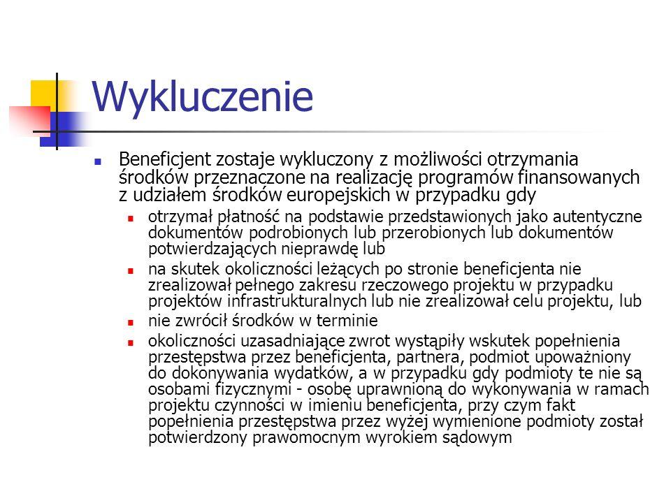 Wykluczenie Beneficjent zostaje wykluczony z możliwości otrzymania środków przeznaczone na realizację programów finansowanych z udziałem środków europ