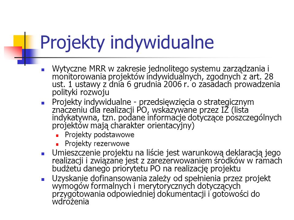 Projekty indywidualne Wytyczne MRR w zakresie jednolitego systemu zarządzania i monitorowania projektów indywidualnych, zgodnych z art.