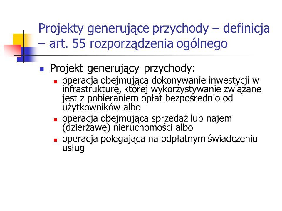 Projekty generujące przychody – definicja – art. 55 rozporządzenia ogólnego Projekt generujący przychody: operacja obejmująca dokonywanie inwestycji w
