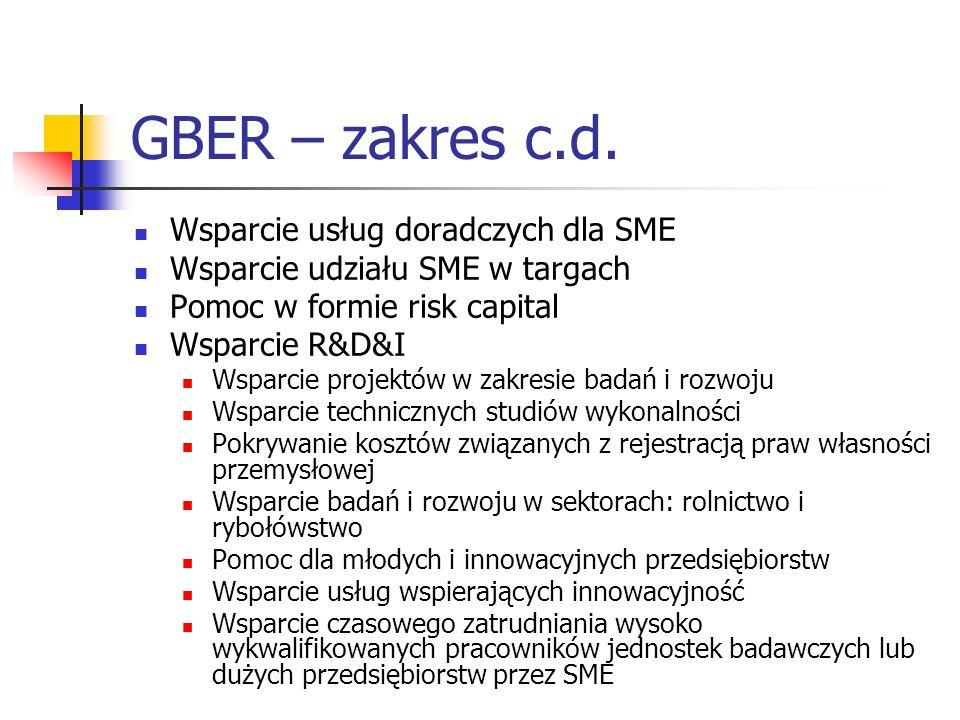 GBER – zakres c.d. Wsparcie usług doradczych dla SME Wsparcie udziału SME w targach Pomoc w formie risk capital Wsparcie R&D&I Wsparcie projektów w za
