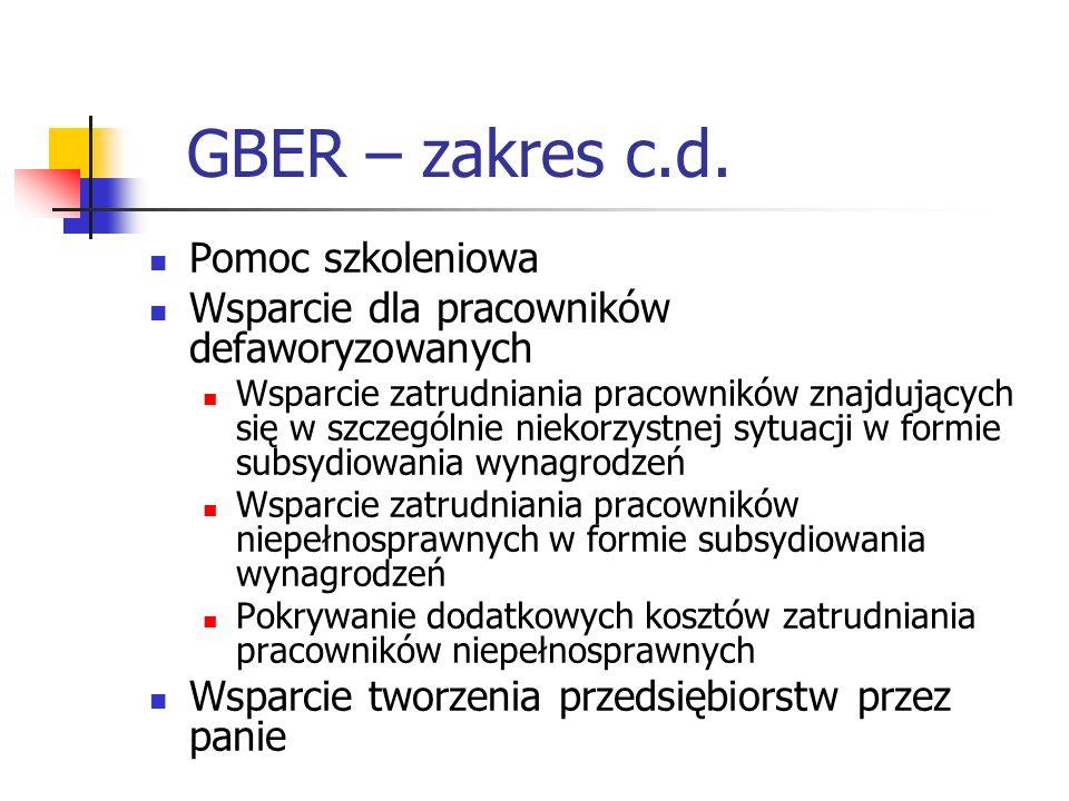 GBER – zakres c.d. Pomoc szkoleniowa Wsparcie dla pracowników defaworyzowanych Wsparcie zatrudniania pracowników znajdujących się w szczególnie niekor