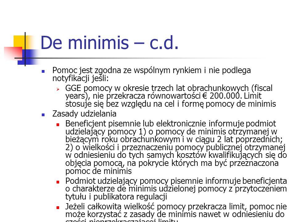 De minimis – c.d. Pomoc jest zgodna ze wspólnym rynkiem i nie podlega notyfikacji jeśli: GGE pomocy w okresie trzech lat obrachunkowych (fiscal years)