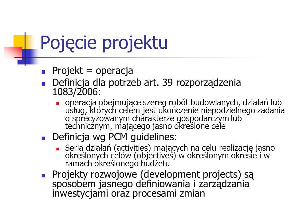Pojęcie projektu Projekt = operacja Definicja dla potrzeb art. 39 rozporządzenia 1083/2006: operacja obejmujące szereg robót budowlanych, działań lub