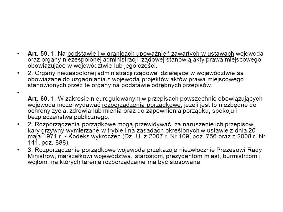 Art. 59. 1. Na podstawie i w granicach upoważnień zawartych w ustawach wojewoda oraz organy niezespolonej administracji rządowej stanowią akty prawa m