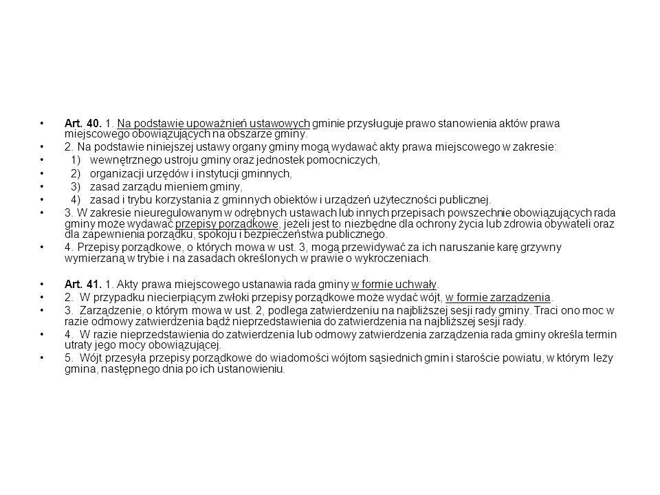 Art. 40. 1. Na podstawie upoważnień ustawowych gminie przysługuje prawo stanowienia aktów prawa miejscowego obowiązujących na obszarze gminy. 2. Na po