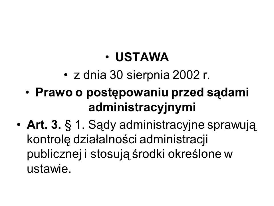 USTAWA z dnia 30 sierpnia 2002 r. Prawo o postępowaniu przed sądami administracyjnymi Art. 3. § 1. Sądy administracyjne sprawują kontrolę działalności
