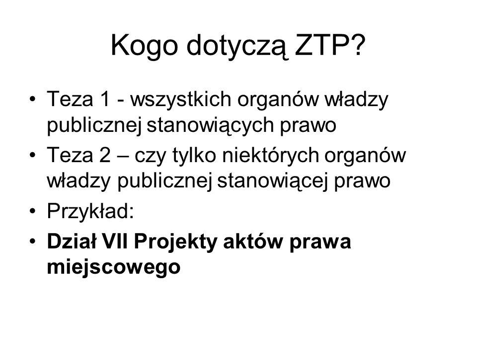Kogo dotyczą ZTP? Teza 1 - wszystkich organów władzy publicznej stanowiących prawo Teza 2 – czy tylko niektórych organów władzy publicznej stanowiącej