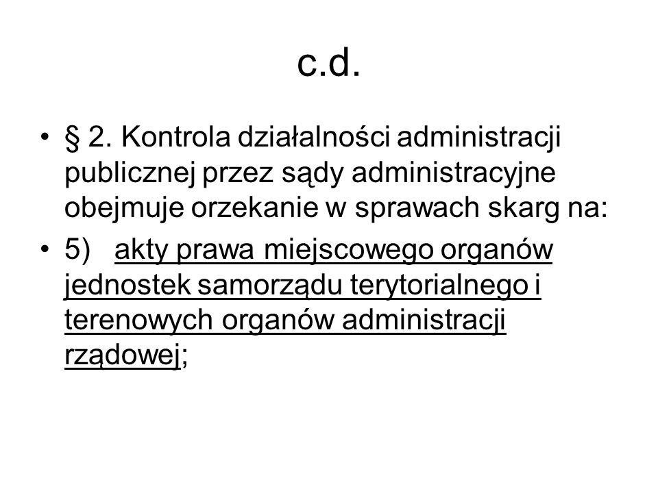 c.d. § 2. Kontrola działalności administracji publicznej przez sądy administracyjne obejmuje orzekanie w sprawach skarg na: 5) akty prawa miejscowego