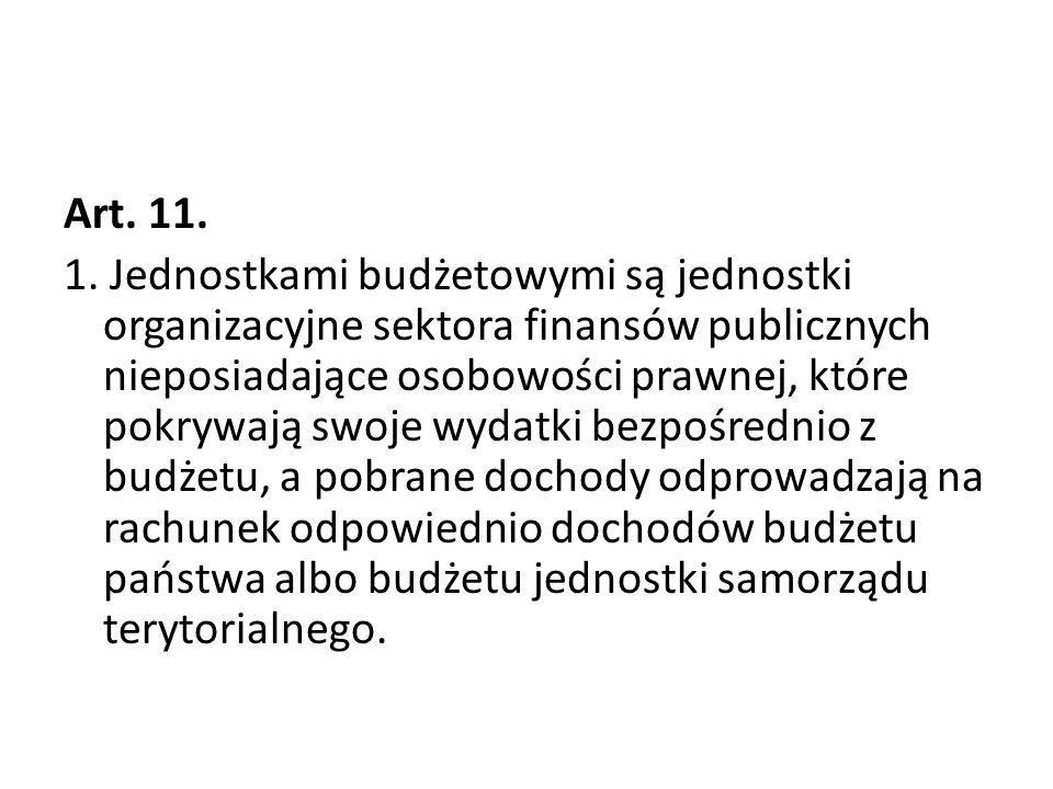 Art. 11. 1. Jednostkami budżetowymi są jednostki organizacyjne sektora finansów publicznych nieposiadające osobowości prawnej, które pokrywają swoje w