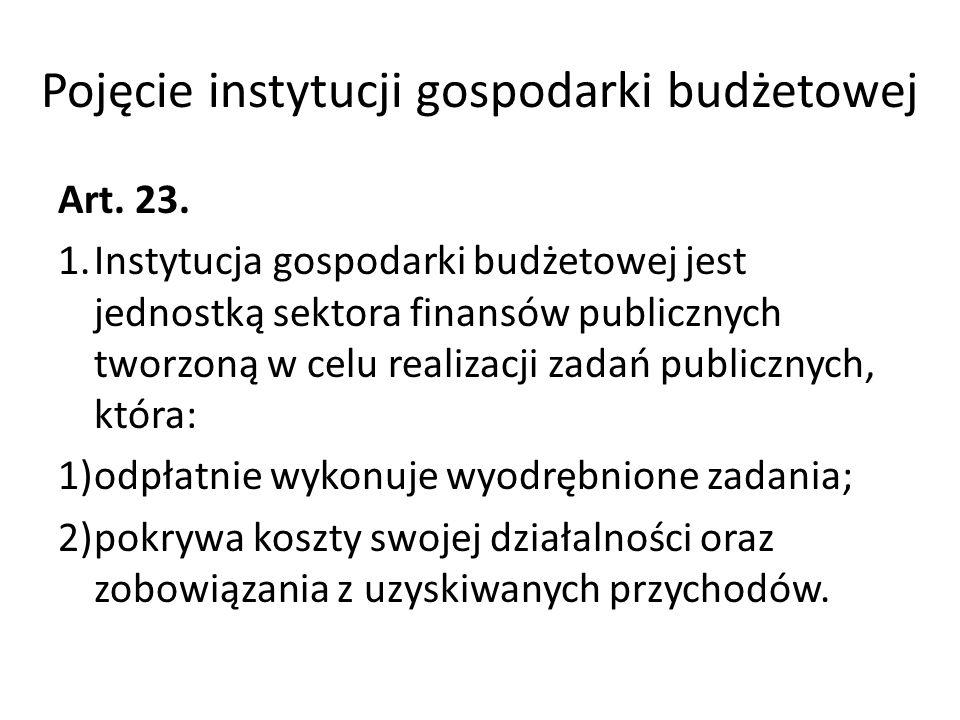 Pojęcie instytucji gospodarki budżetowej Art. 23. 1.Instytucja gospodarki budżetowej jest jednostką sektora finansów publicznych tworzoną w celu reali