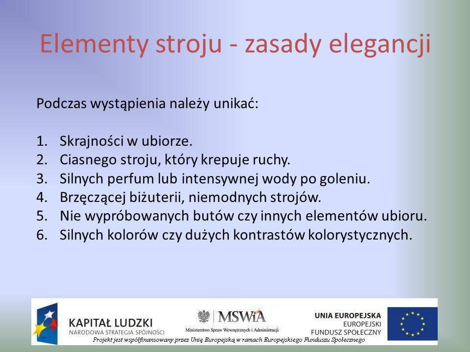 Elementy stroju - zasady elegancji Podczas wystąpienia należy unikać: 1.Skrajności w ubiorze. 2.Ciasnego stroju, który krepuje ruchy. 3.Silnych perfum