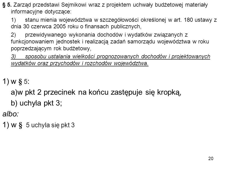 § 5. Zarząd przedstawi Sejmikowi wraz z projektem uchwały budżetowej materiały informacyjne dotyczące: 1)stanu mienia województwa w szczegółowości okr
