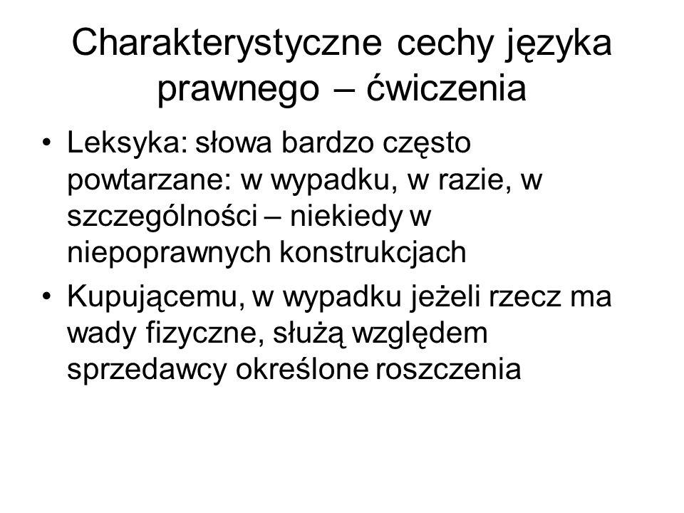 Charakterystyczne cechy języka prawnego – ćwiczenia Leksyka: słowa bardzo często powtarzane: w wypadku, w razie, w szczególności – niekiedy w niepopra