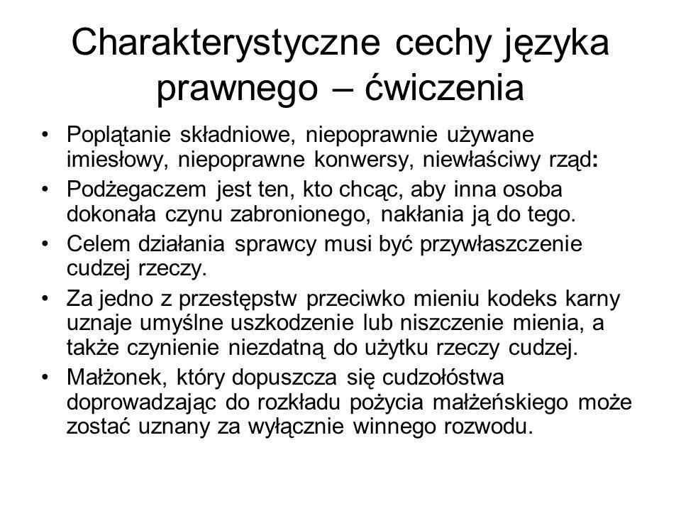 Charakterystyczne cechy języka prawnego – ćwiczenia Poplątanie składniowe, niepoprawnie używane imiesłowy, niepoprawne konwersy, niewłaściwy rząd: Pod