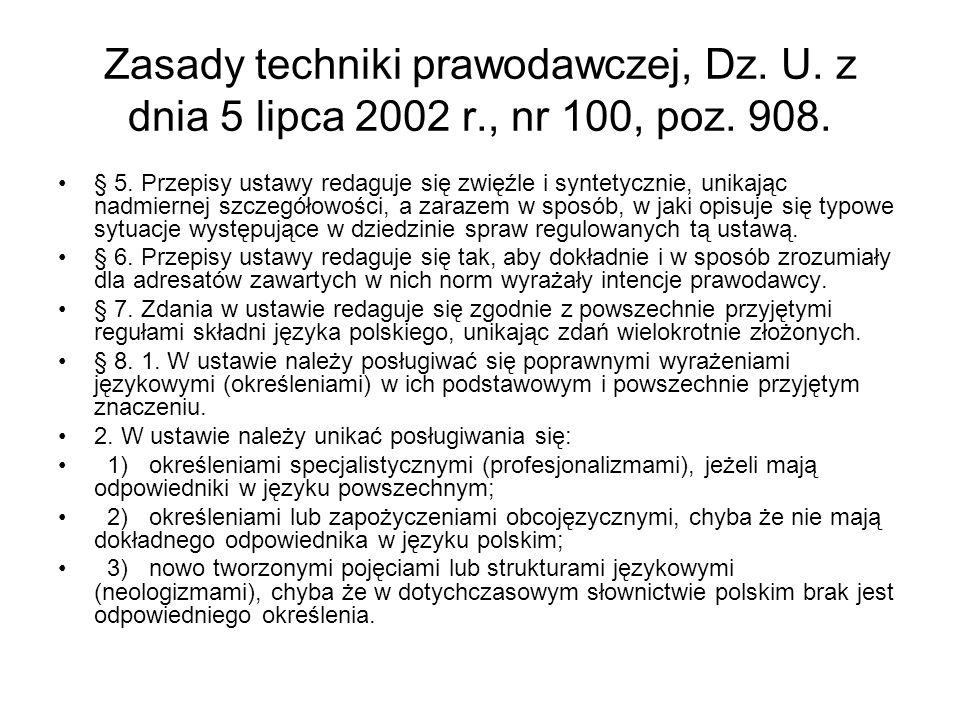 Zasady techniki prawodawczej, Dz. U. z dnia 5 lipca 2002 r., nr 100, poz. 908. § 5. Przepisy ustawy redaguje się zwięźle i syntetycznie, unikając nadm