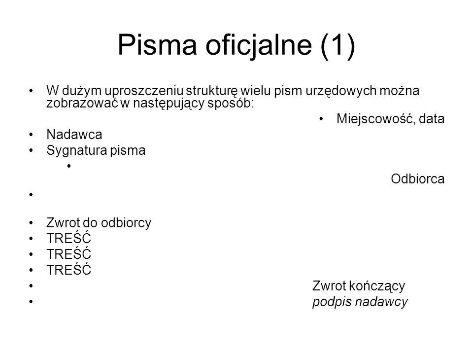 Pisma oficjalne (1) W dużym uproszczeniu strukturę wielu pism urzędowych można zobrazować w następujący sposób: Miejscowość, data Nadawca Sygnatura pi