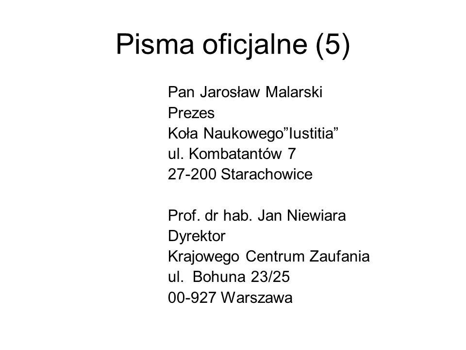 Pisma oficjalne (5) Pan Jarosław Malarski Prezes Koła NaukowegoIustitia ul. Kombatantów 7 27-200 Starachowice Prof. dr hab. Jan Niewiara Dyrektor Kraj